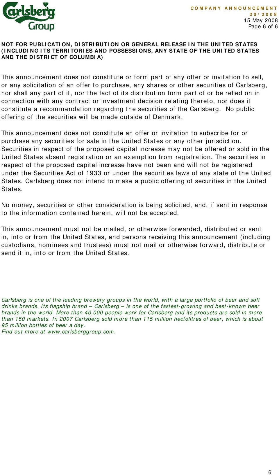 regarding the securities of the Carlsberg. No public offering of the securities will be made outside of Denmark.