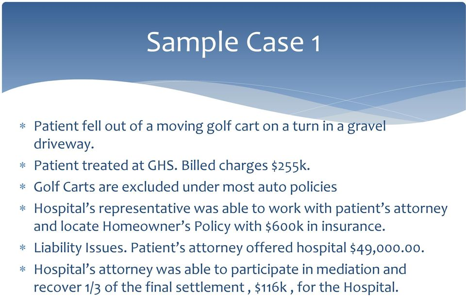 Golf Carts are excluded under most auto policies Hospital s representative was able to work with patient s attorney and