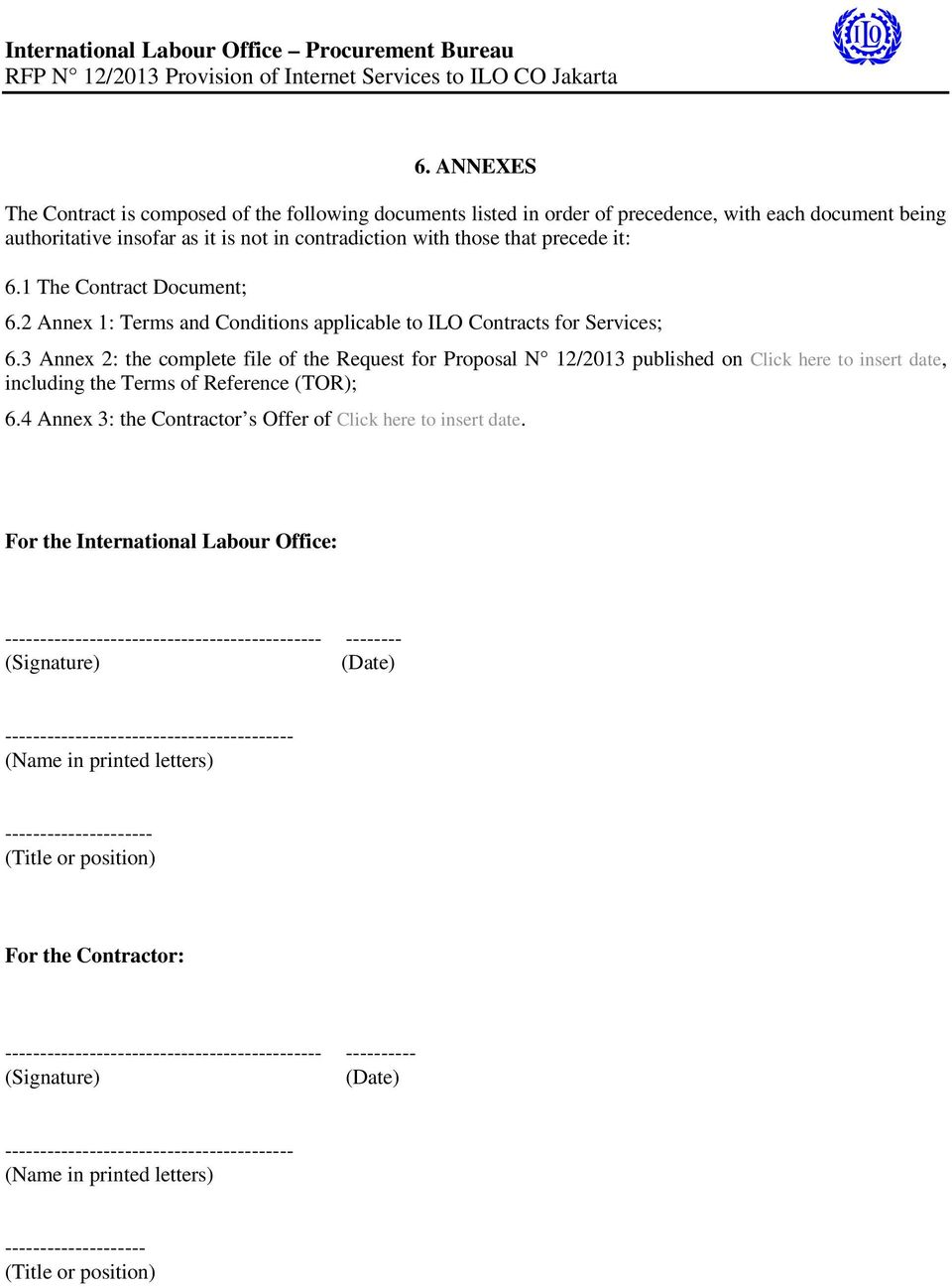 3 Annex 2: the complete file of the Request for Proposal N 12/2013 published on Click here to insert date, including the Terms of Reference (TOR); 6.