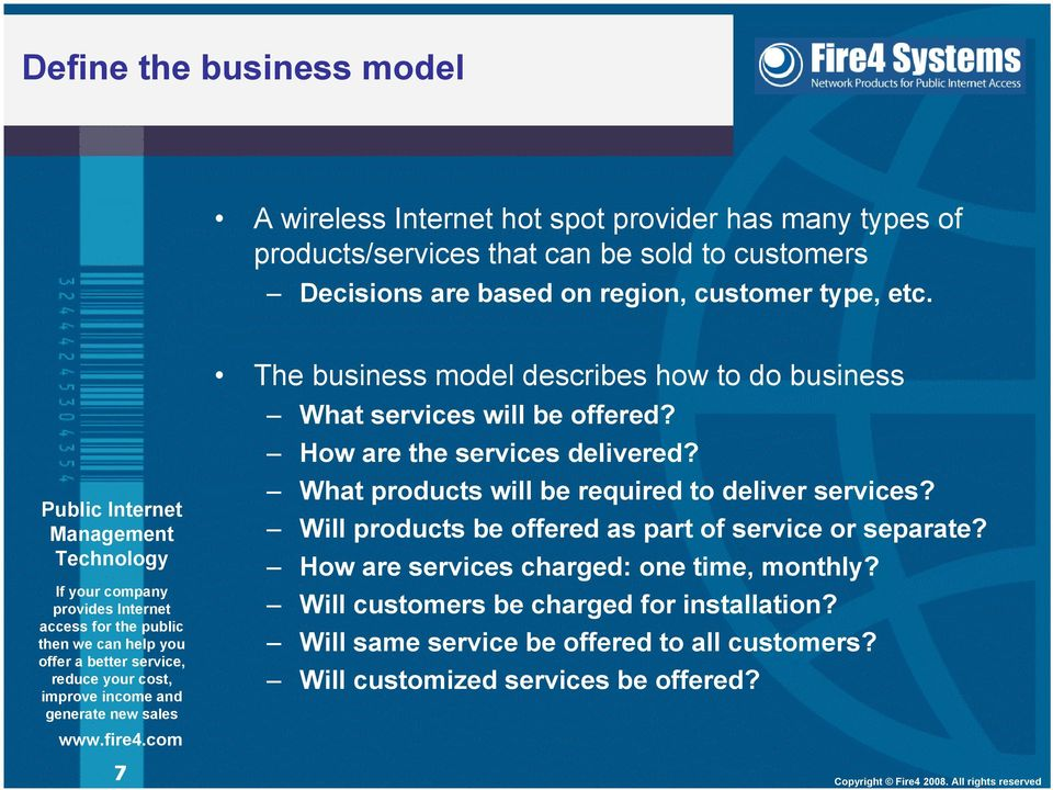 How are the services delivered? What products will be required to deliver services? Will products be offered as part of service or separate?