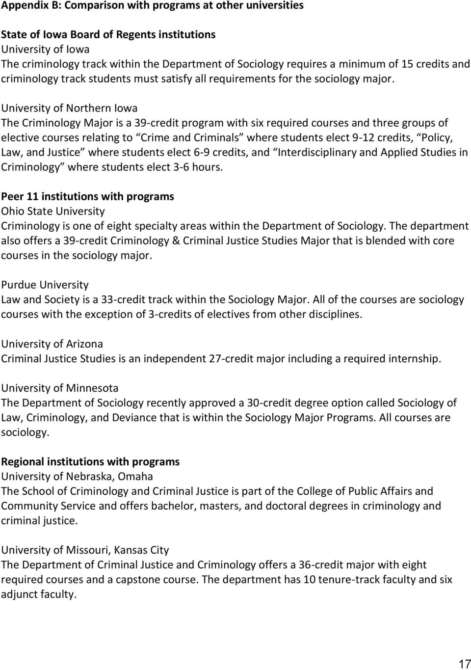University of Northern Iowa The Criminology Major is a 39-credit program with six required courses and three groups of elective courses relating to Crime and Criminals where students elect 9-12