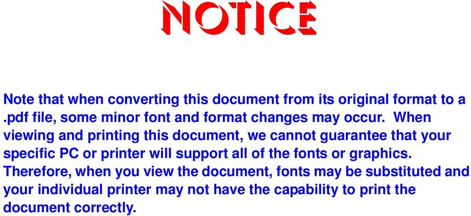 When viewing and printing this document, we cannot guarantee that your specific PC or printer will