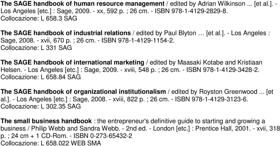 Collocazione: L 331 SAG The SAGE handbook of international marketing / edited by Maasaki Kotabe and Kristiaan Helsen. - Los Angeles [etc.] : Sage, 2009. - xviii, 548 p. ; 26 cm.