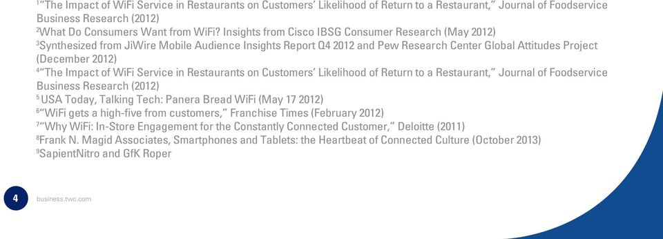of WiFi Service in Restaurants on Customers Likelihood of Return to a Restaurant, Journal of Foodservice Business Research (2012) 5 USA Today, Talking Tech: Panera Bread WiFi (May 17 2012) 6 WiFi