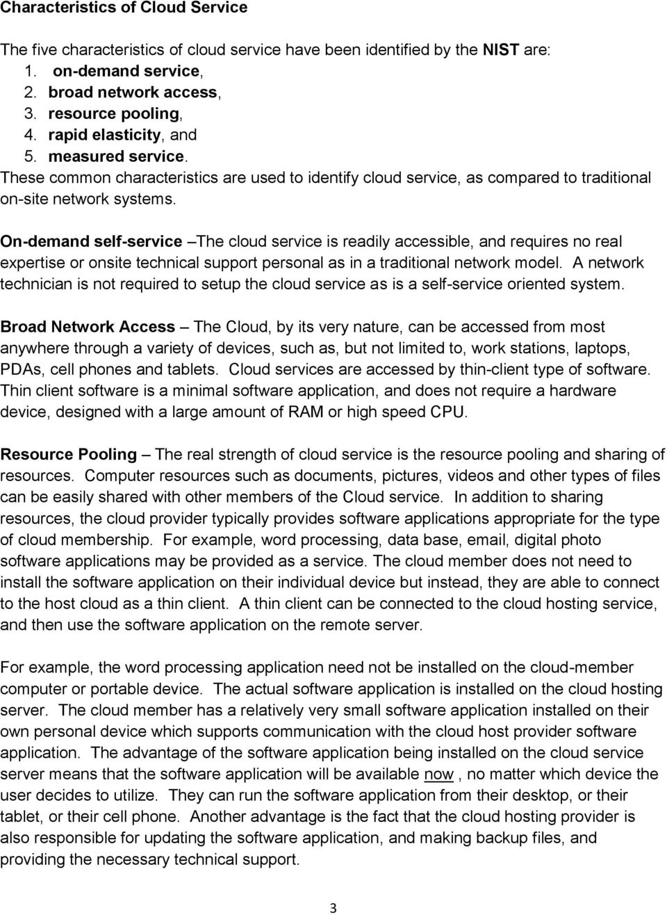 On-demand self-service The cloud service is readily accessible, and requires no real expertise or onsite technical support personal as in a traditional network model.