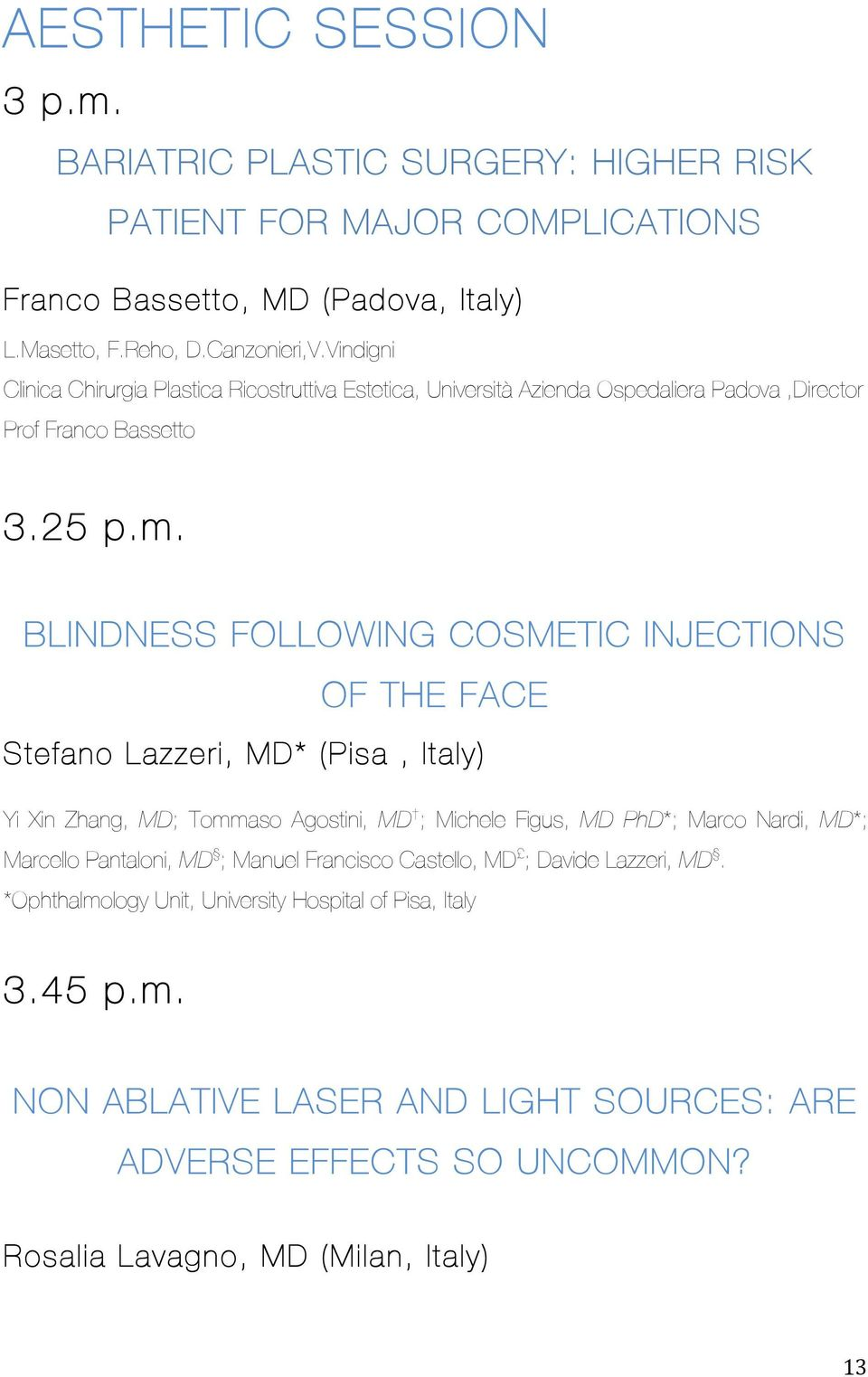 BLINDNESS FOLLOWING COSMETIC INJECTIONS OF THE FACE Stefano Lazzeri, MD* (Pisa, Italy) Yi Xin Zhang, MD; Tommaso Agostini, MD ; Michele Figus, MD PhD*; Marco Nardi, MD*; Marcello