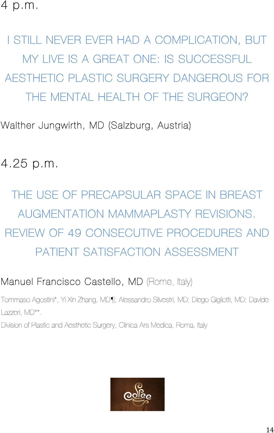 SURGEON? Walther Jungwirth, MD (Salzburg, Austria) 4.25 p.m. THE USE OF PRECAPSULAR SPACE IN BREAST AUGMENTATION MAMMAPLASTY REVISIONS.