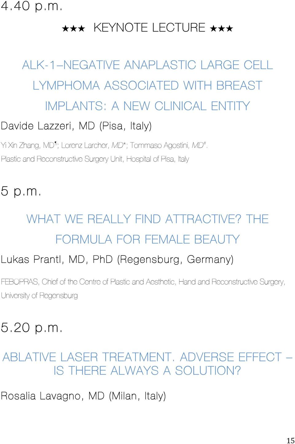 Zhang, MD ; Lorenz Larcher, MD*; Tommaso Agostini, MD #. Plastic and Reconstructive Surgery Unit, Hospital of Pisa, Italy 5 p.m. WHAT WE REALLY FIND ATTRACTIVE?