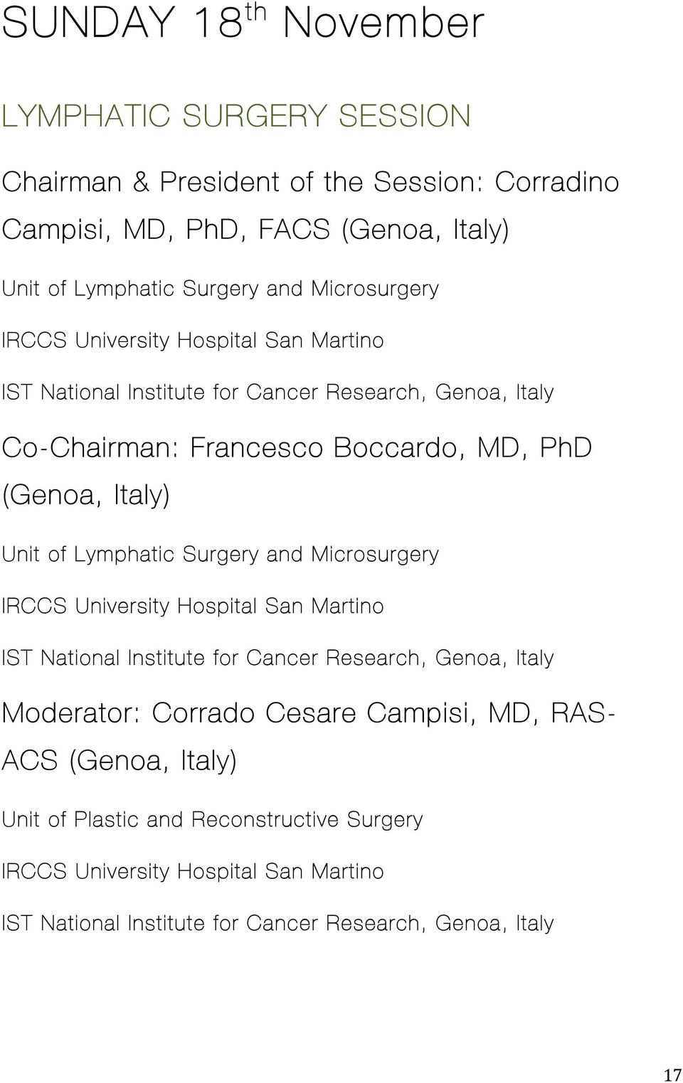 Unit of Lymphatic Surgery and Microsurgery IRCCS University Hospital San Martino IST National Institute for Cancer Research, Genoa, Italy Moderator: Corrado Cesare