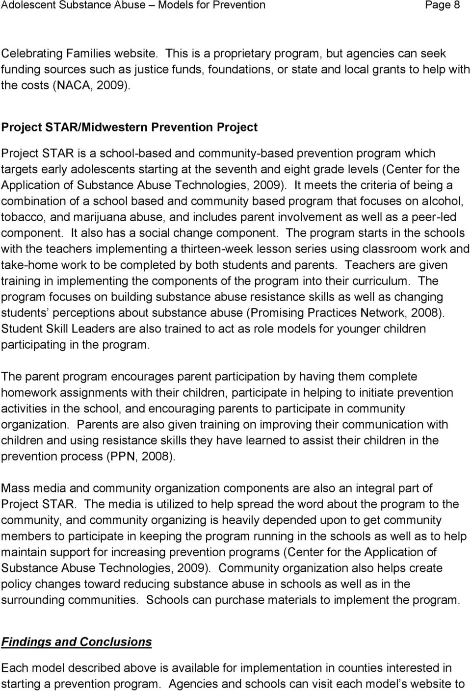 Project STAR/Midwestern Prevention Project Project STAR is a school-based and community-based prevention program which targets early adolescents starting at the seventh and eight grade levels (Center