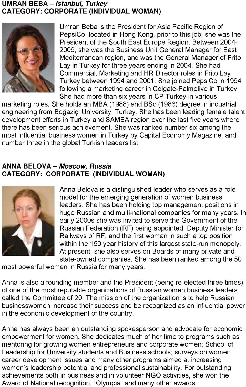 Between 2004-2009, she was the Business Unit General Manager for East Mediterranean region, and was the General Manager of Frito Lay in Turkey for three years ending in 2004.