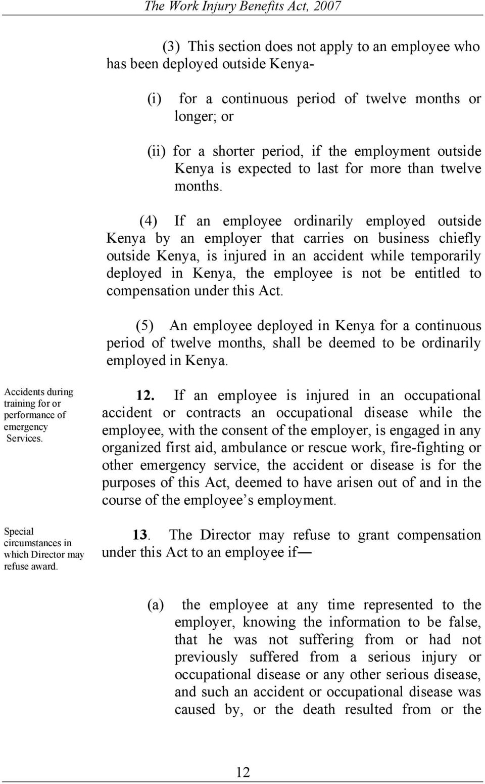 (4) If an employee ordinarily employed outside Kenya by an employer that carries on business chiefly outside Kenya, is injured in an accident while temporarily deployed in Kenya, the employee is not