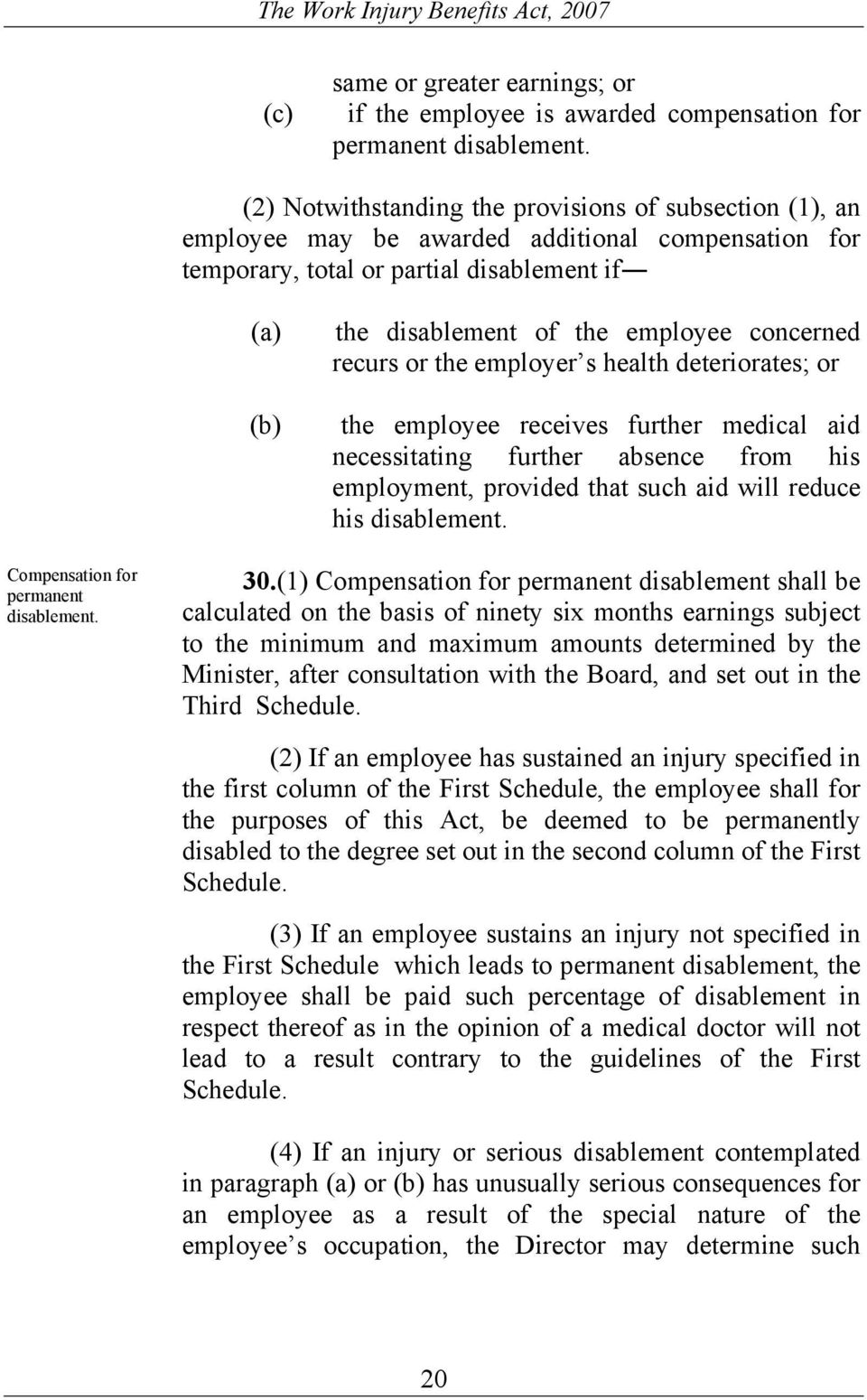 concerned recurs or the employer s health deteriorates; or the employee receives further medical aid necessitating further absence from his employment, provided that such aid will reduce his