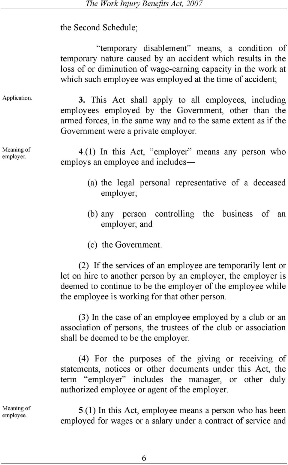 This Act shall apply to all employees, including employees employed by the Government, other than the armed forces, in the same way and to the same extent as if the Government were a private employer.