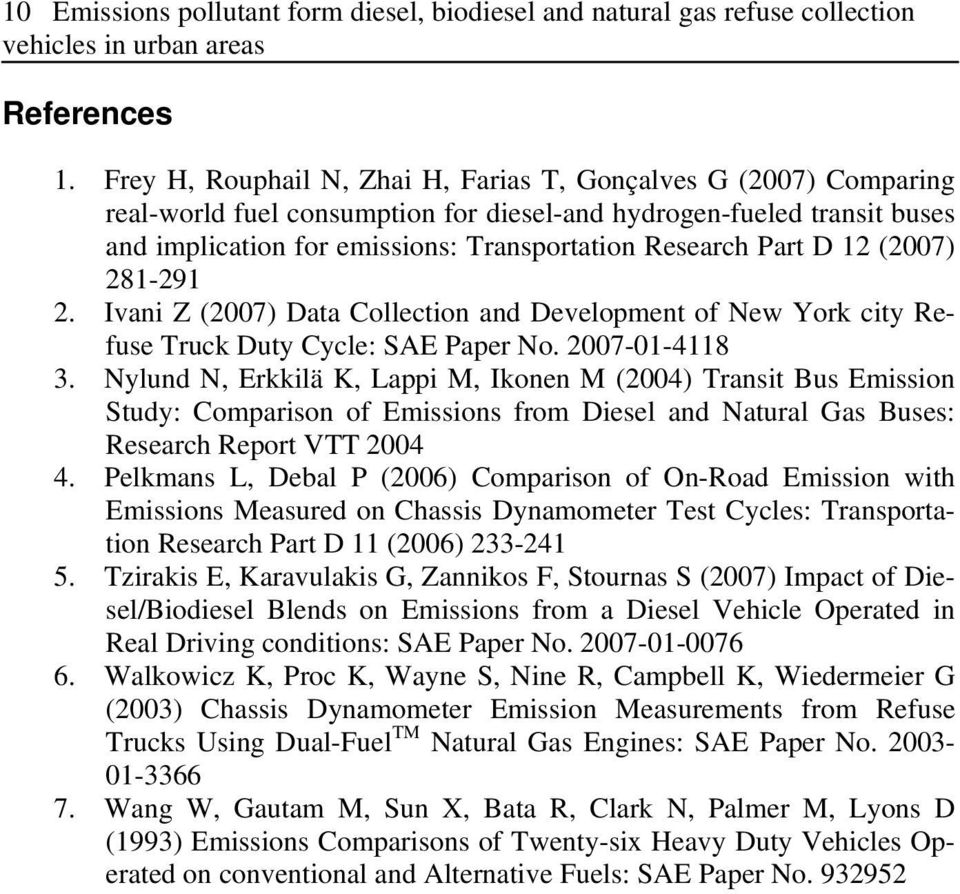 D 12 (2007) 281-291 2. Ivani Z (2007) Data Collection and Development of New York city Refuse Truck Duty Cycle: SAE Paper No. 2007-01-4118 3.