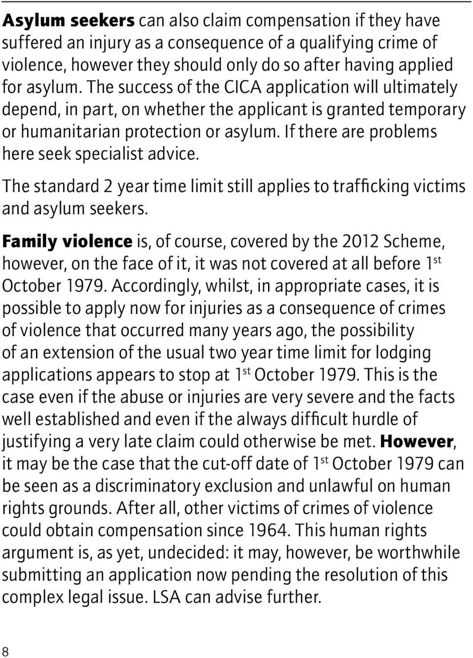 If there are problems here seek specialist advice. The standard 2 year time limit still applies to trafficking victims and asylum seekers.