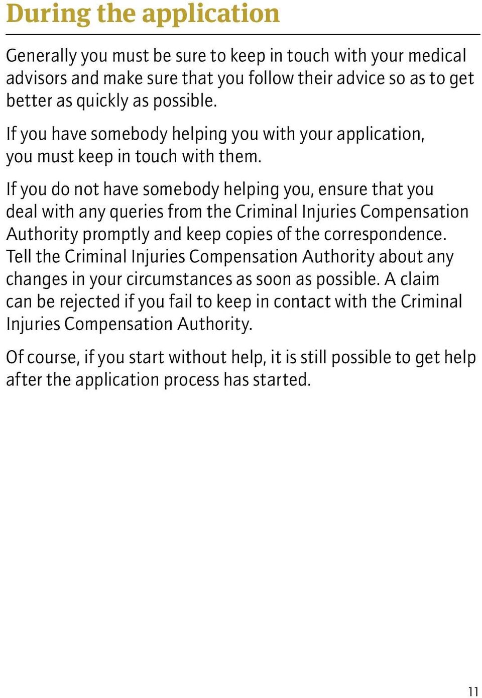 If you do not have somebody helping you, ensure that you deal with any queries from the Criminal Injuries Compensation Authority promptly and keep copies of the correspondence.