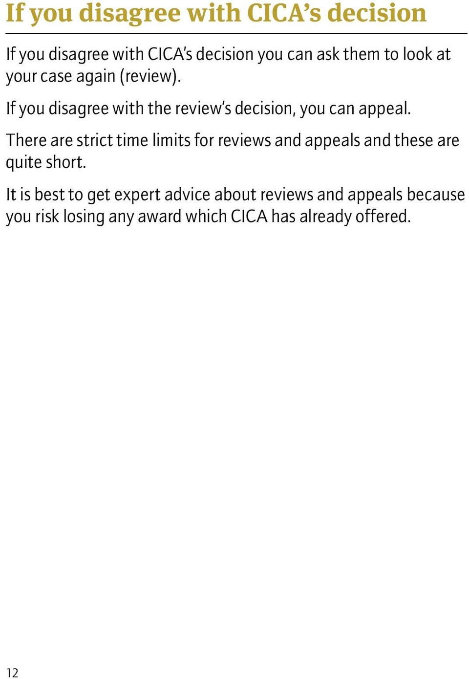 There are strict time limits for reviews and appeals and these are quite short.