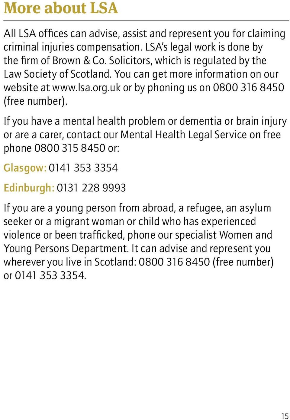 If you have a mental health problem or dementia or brain injury or are a carer, contact our Mental Health Legal Service on free phone 0800 315 8450 or: Glasgow: 0141 353 3354 Edinburgh: 0131 228 9993