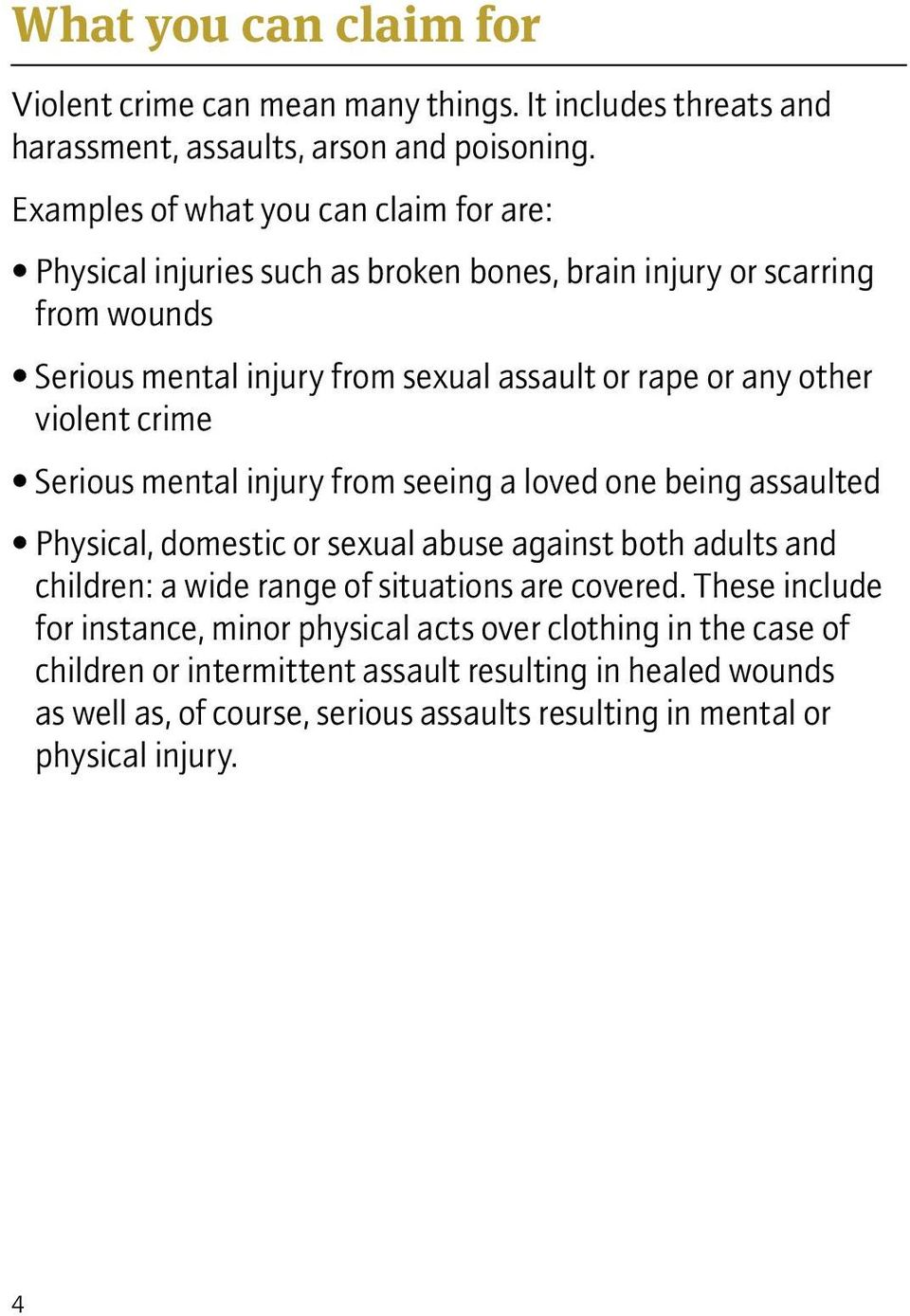 other violent crime Serious mental injury from seeing a loved one being assaulted Physical, domestic or sexual abuse against both adults and children: a wide range of situations