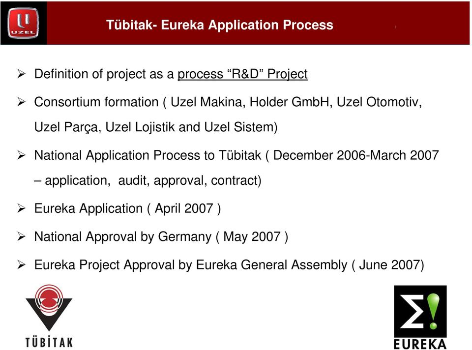 Process to Tübitak ( December 2006-March 2007 application, audit, approval, contract) Eureka Application (