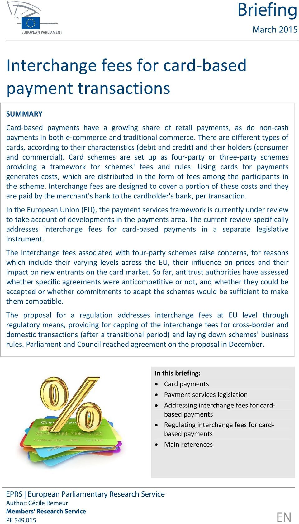 Card schemes are set up as four-party or three-party schemes providing a framework for schemes' fees and rules.