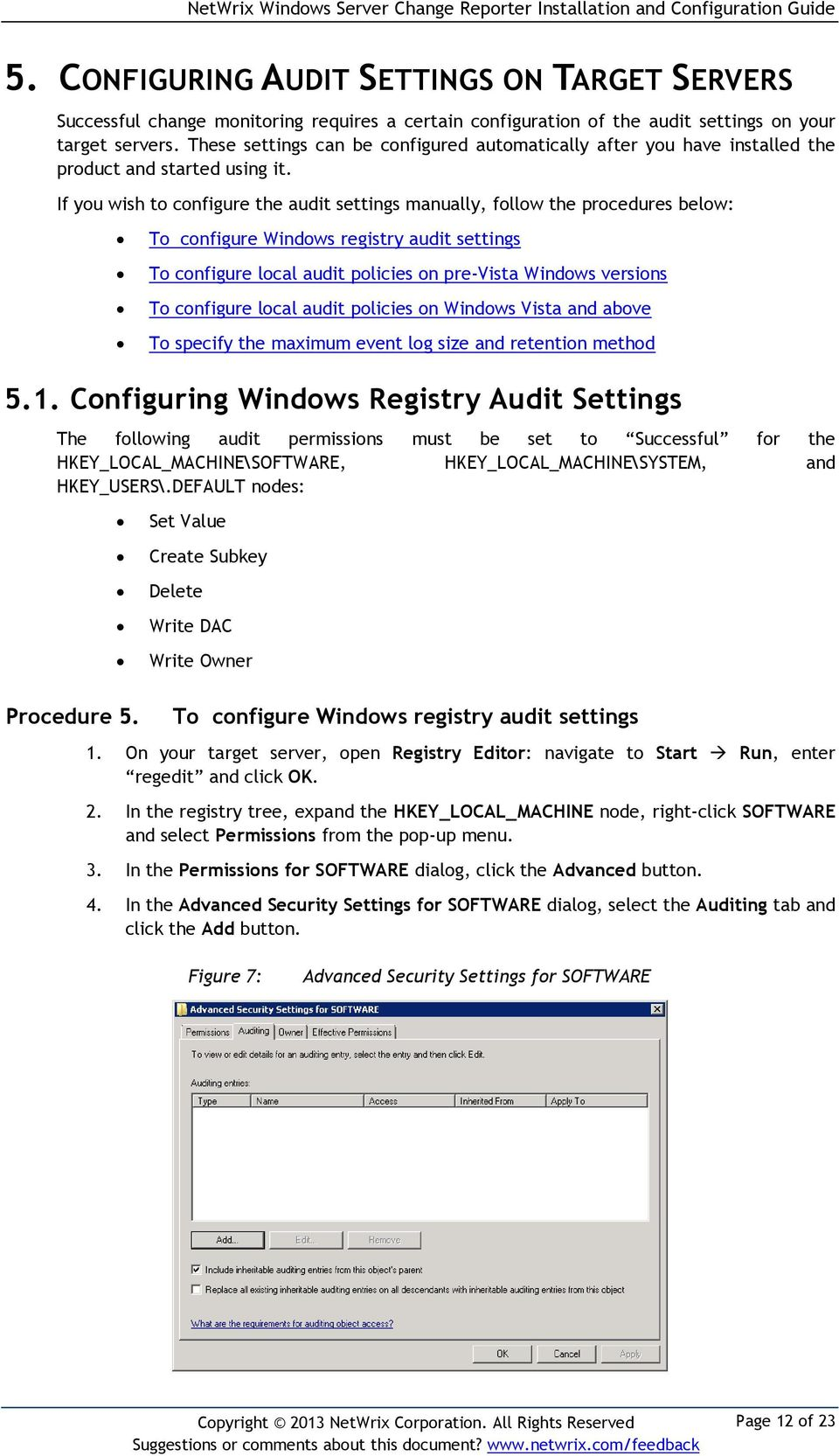 If you wish to configure the audit settings manually, follow the procedures below: To configure Windows registry audit settings To configure local audit policies on pre-vista Windows versions To