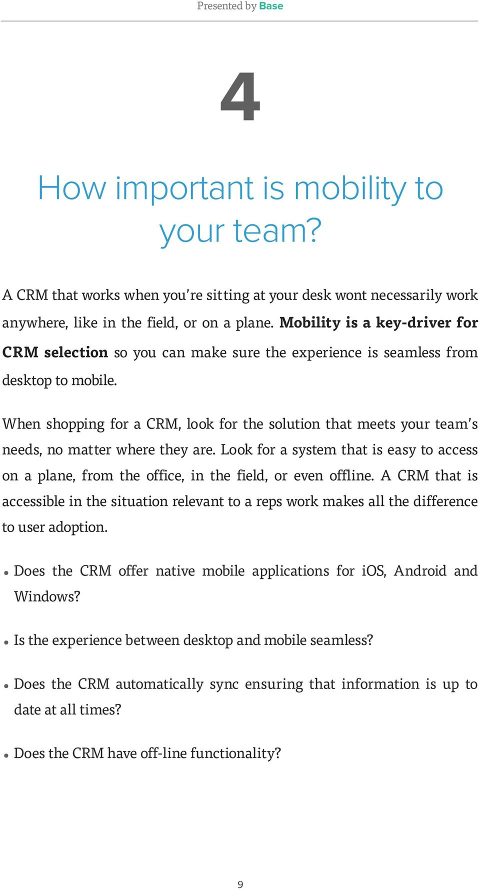 When shopping for a CRM, look for the solution that meets your team s needs, no matter where they are.