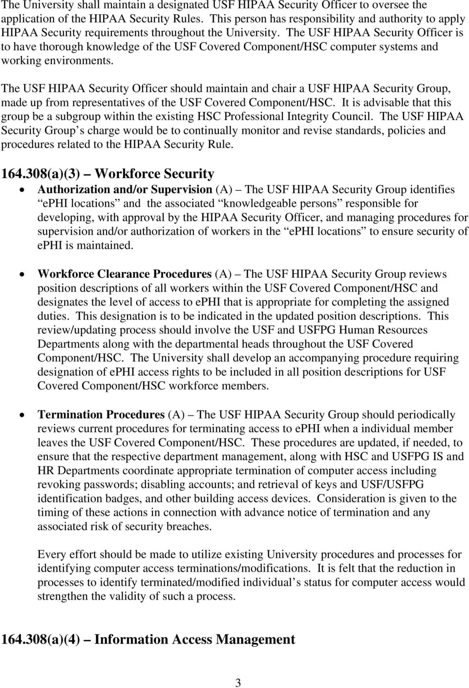 The USF HIPAA Security Officer is to have thorough knowledge of the USF Covered Component/HSC computer systems and working environments.