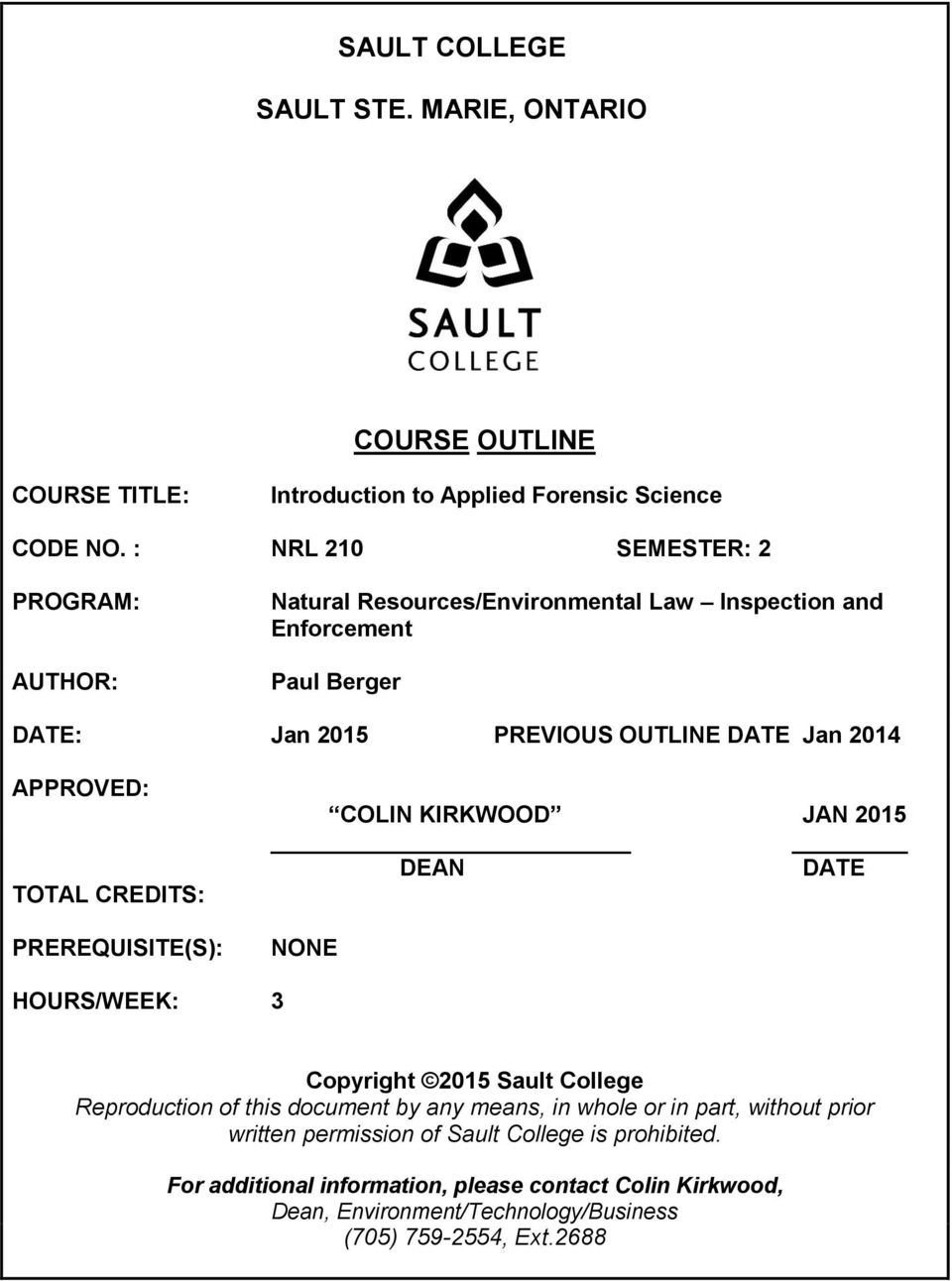 APPROVED: TOTAL CREDITS: PREREQUISITE(S): COLIN KIRKWOOD JAN 2015 DEAN DATE NONE HOURS/WEEK: 3 Copyright 2015 Sault College Reproduction of this document by any