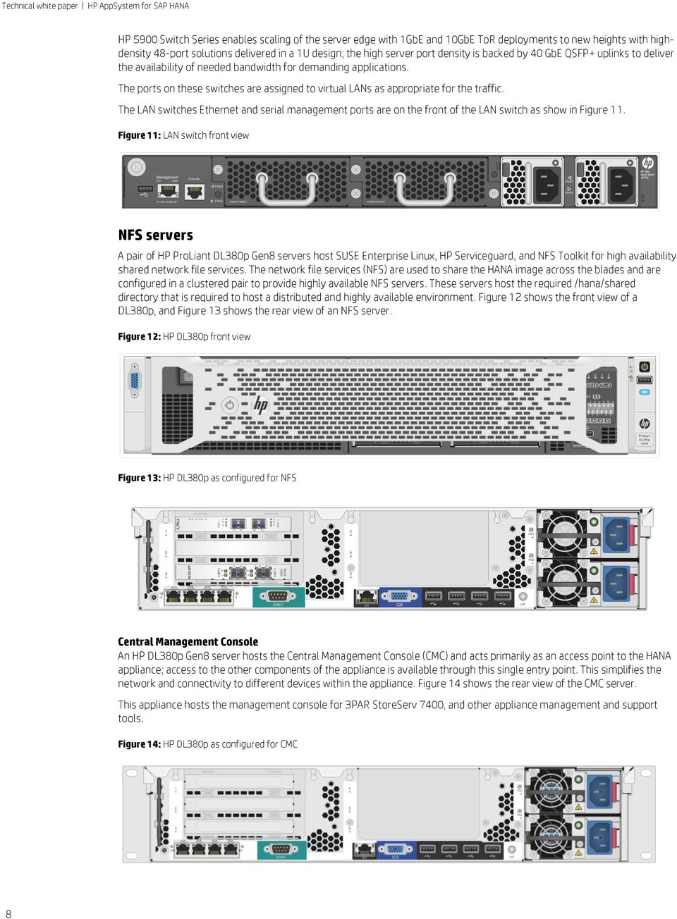 The LAN switches Ethernet and serial management ports are on the front of the LAN switch as show in Figure 11.