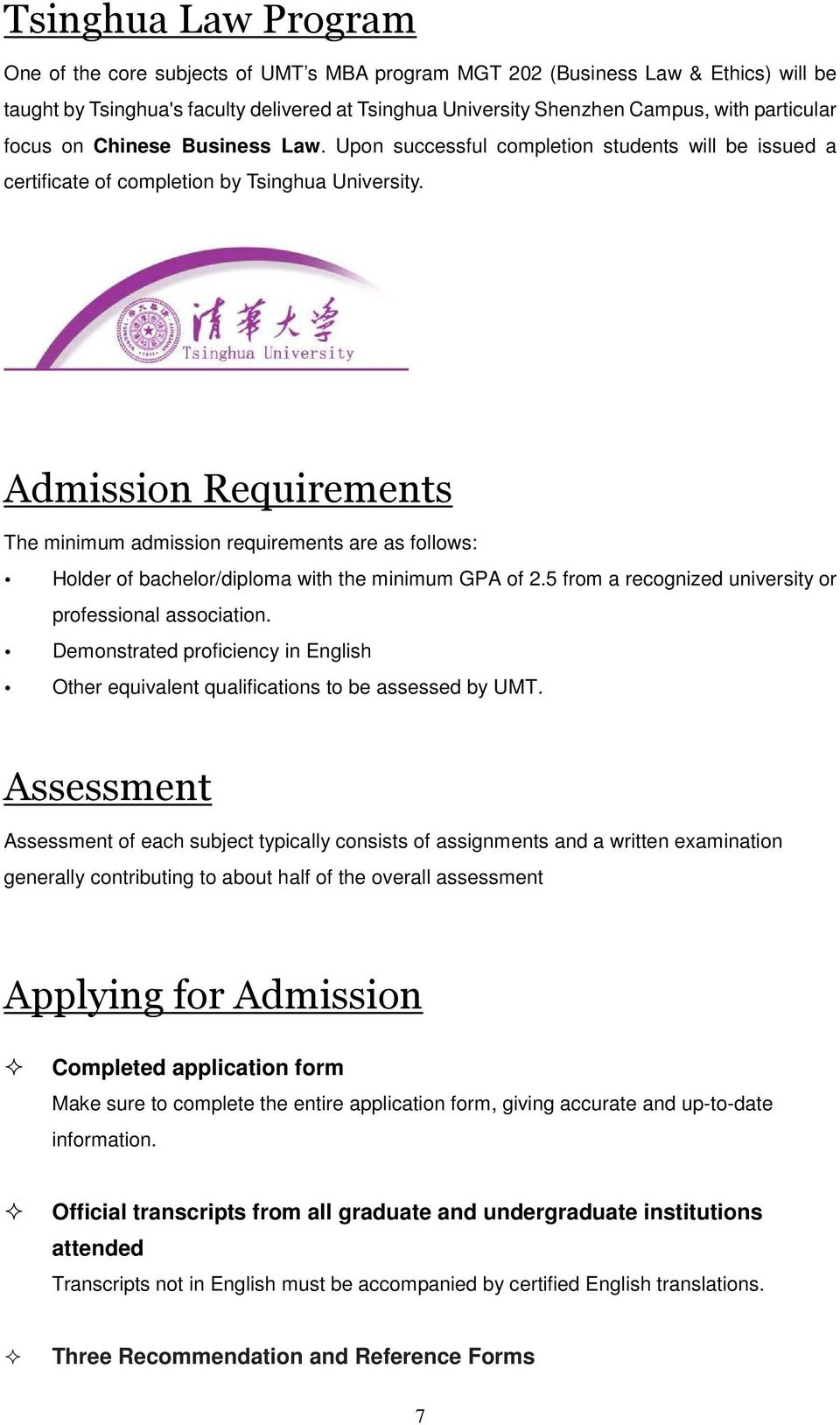 Admission Requirements The minimum admission requirements are as follows: Holder of bachelor/diploma with the minimum GPA of 2.5 from a recognized university or professional association.