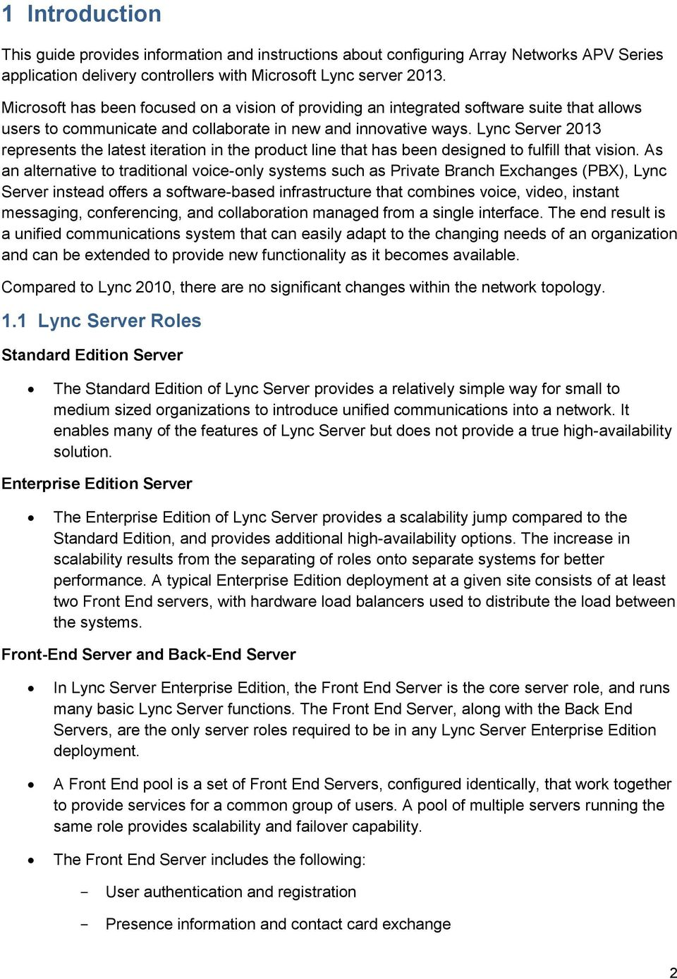 Lync Server 2013 represents the latest iteration in the product line that has been designed to fulfill that vision.