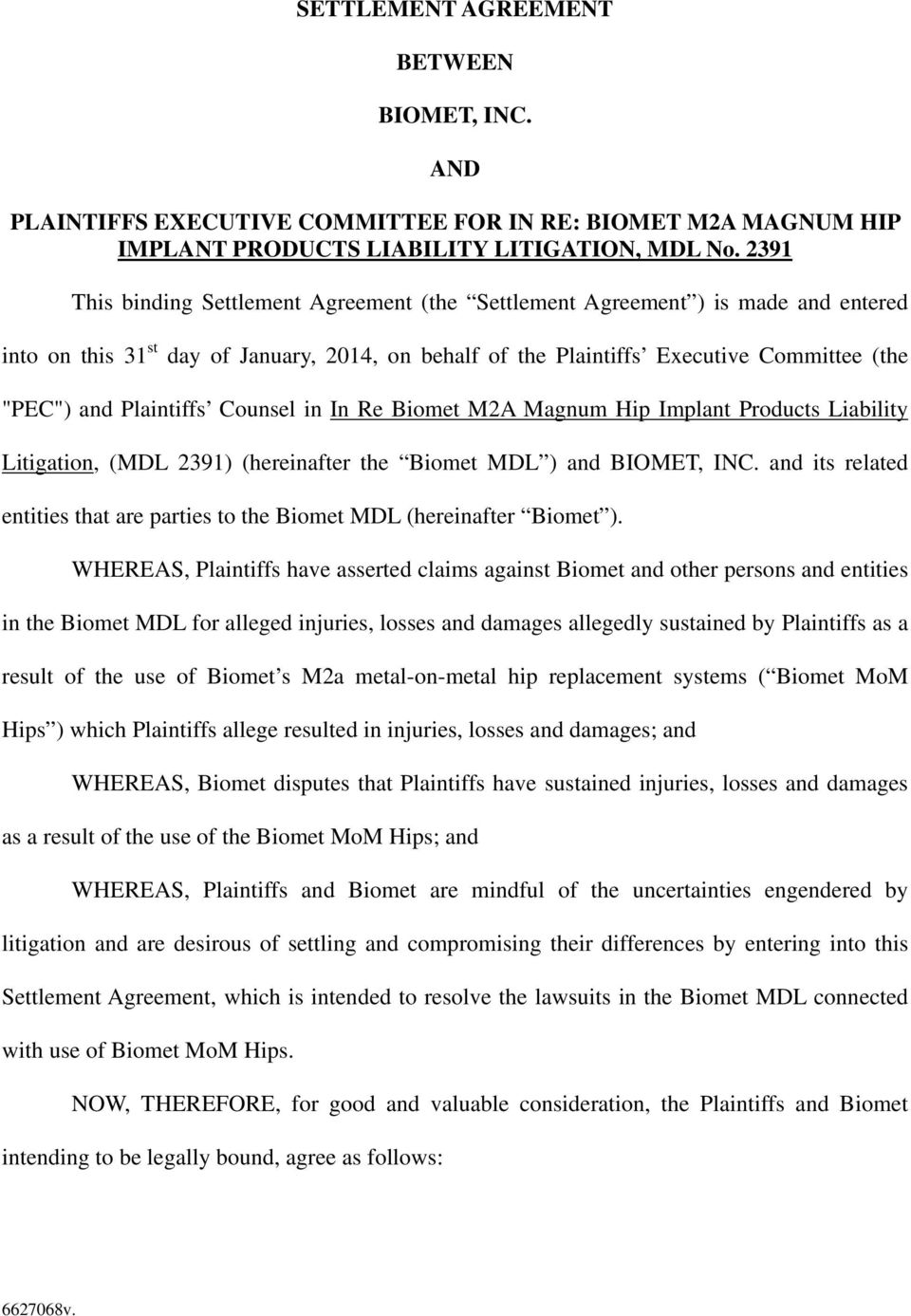 Plaintiffs Counsel in In Re Biomet M2A Magnum Hip Implant Products Liability Litigation, (MDL 2391) (hereinafter the Biomet MDL ) and BIOMET, INC.