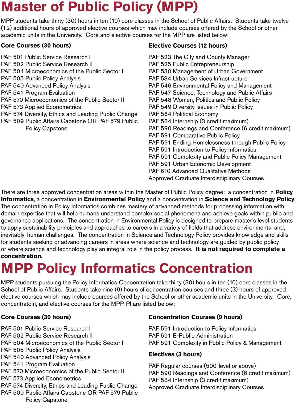 Core and elective courses for the MPP are listed below: Core Courses (30 hours) Elective Courses (12 hours) PAF 504 Microeconomics of the Public Sector I PAF 540 Advanced Policy Analysis PAF 570