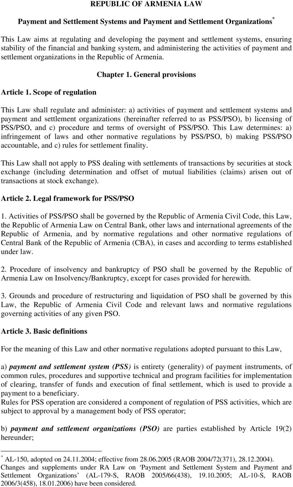 General provisions This Law shall regulate and administer: a) activities of payment and settlement systems and payment and settlement organizations (hereinafter referred to as PSS/PSO), b) licensing