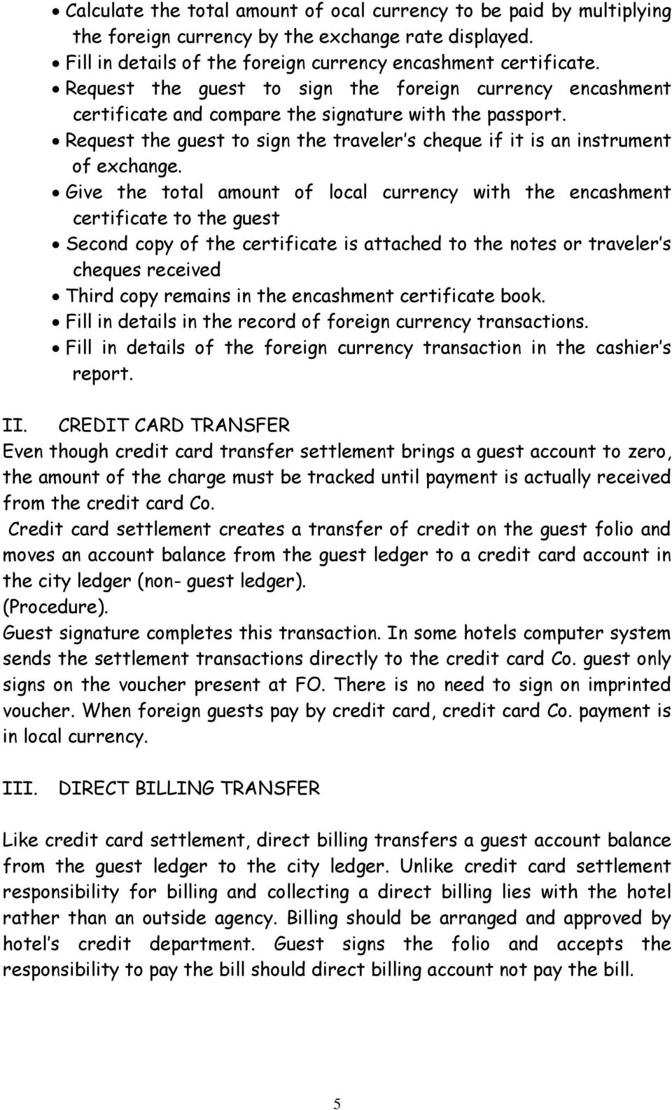 Give the total amount of local currency with the encashment certificate to the guest Second copy of the certificate is attached to the notes or traveler s cheques received Third copy remains in the