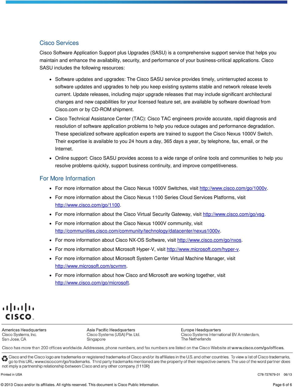 Cisco SASU includes the following resources: Software updates and upgrades: The Cisco SASU service provides timely, uninterrupted access to software updates and upgrades to help you keep existing