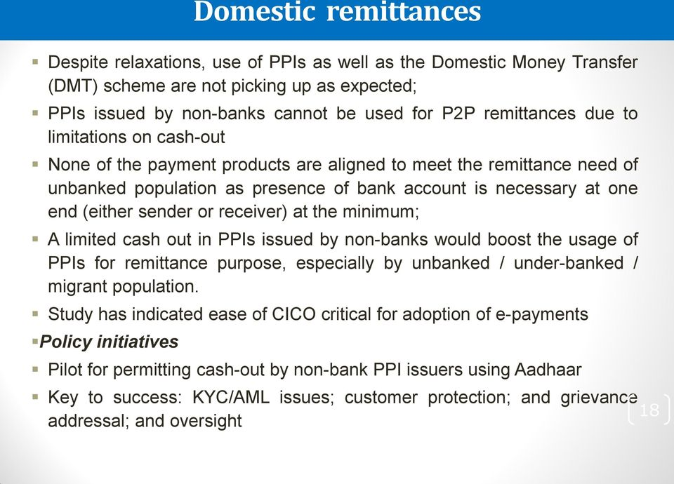 receiver) at the minimum; A limited cash out in PPIs issued by non-banks would boost the usage of PPIs for remittance purpose, especially by unbanked / under-banked / migrant population.