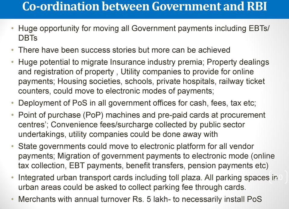 could move to electronic modes of payments; Deployment of PoS in all government offices for cash, fees, tax etc; Point of purchase (PoP) machines and pre-paid cards at procurement centres ;