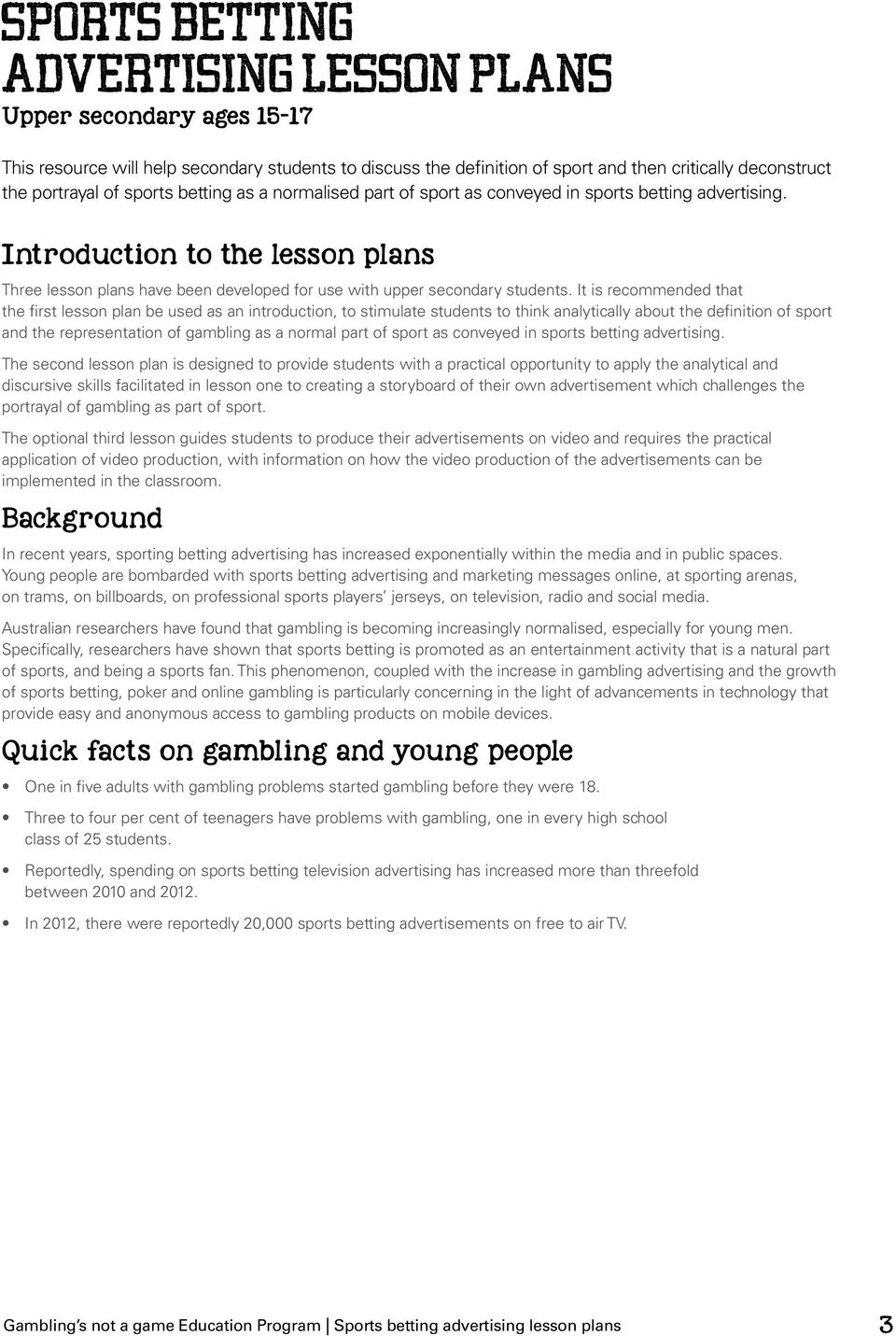 It is recommended that the first lesson plan be used as an introduction, to stimulate students to think analytically about the definition of sport and the representation of gambling as a normal part