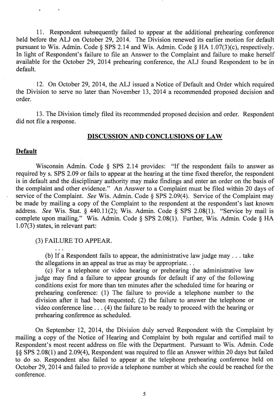 In light of Respondent's failure to file an Answer to the Complaint and failure to make herself available for the October 29, 2014 prehearing conference, the ALJ found Respondent to be in default. 12.