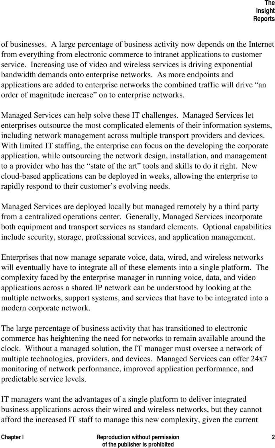 As more endpoints and applications are added to enterprise networks the combined traffic will drive an order of magnitude increase on to enterprise networks.