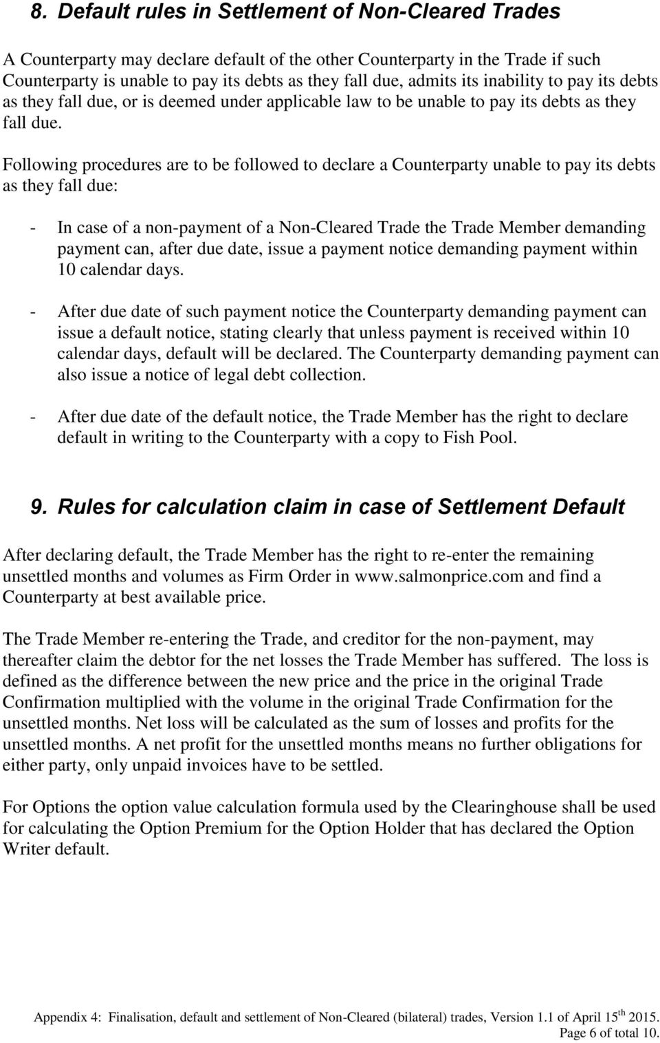 Following procedures are to be followed to declare a Counterparty unable to pay its debts as they fall due: - In case of a non-payment of a Non-Cleared Trade the Trade Member demanding payment can,