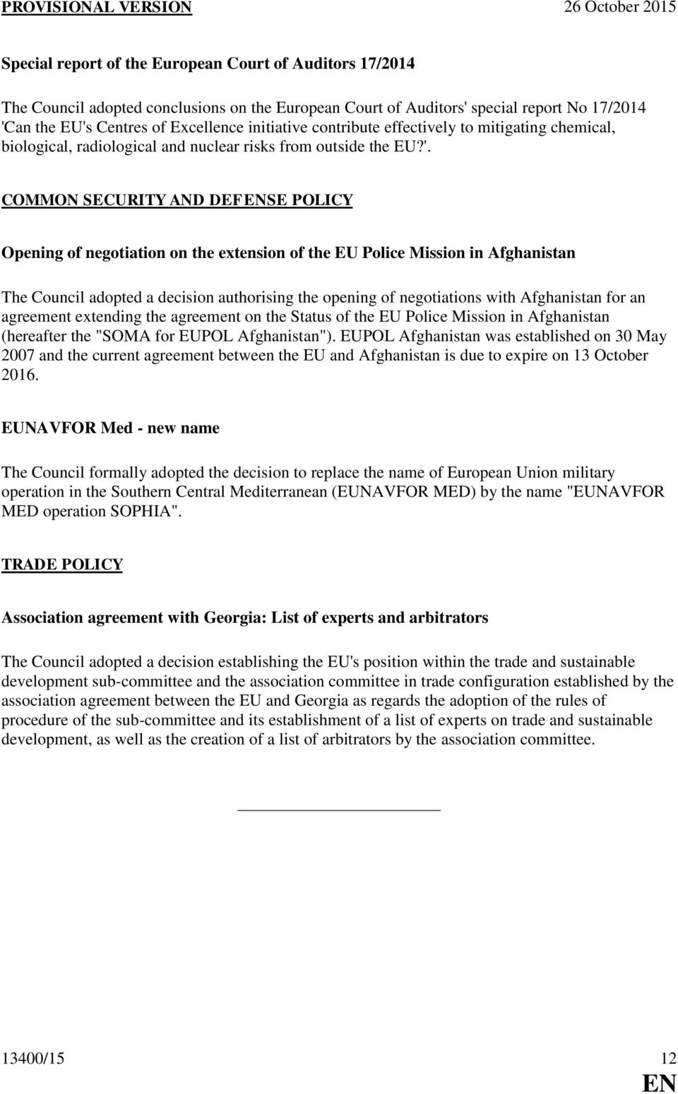 COMMON SECURITY AND DEFSE POLICY Opening of negotiation on the extension of the EU Police Mission in Afghanistan The Council adopted a decision authorising the opening of negotiations with