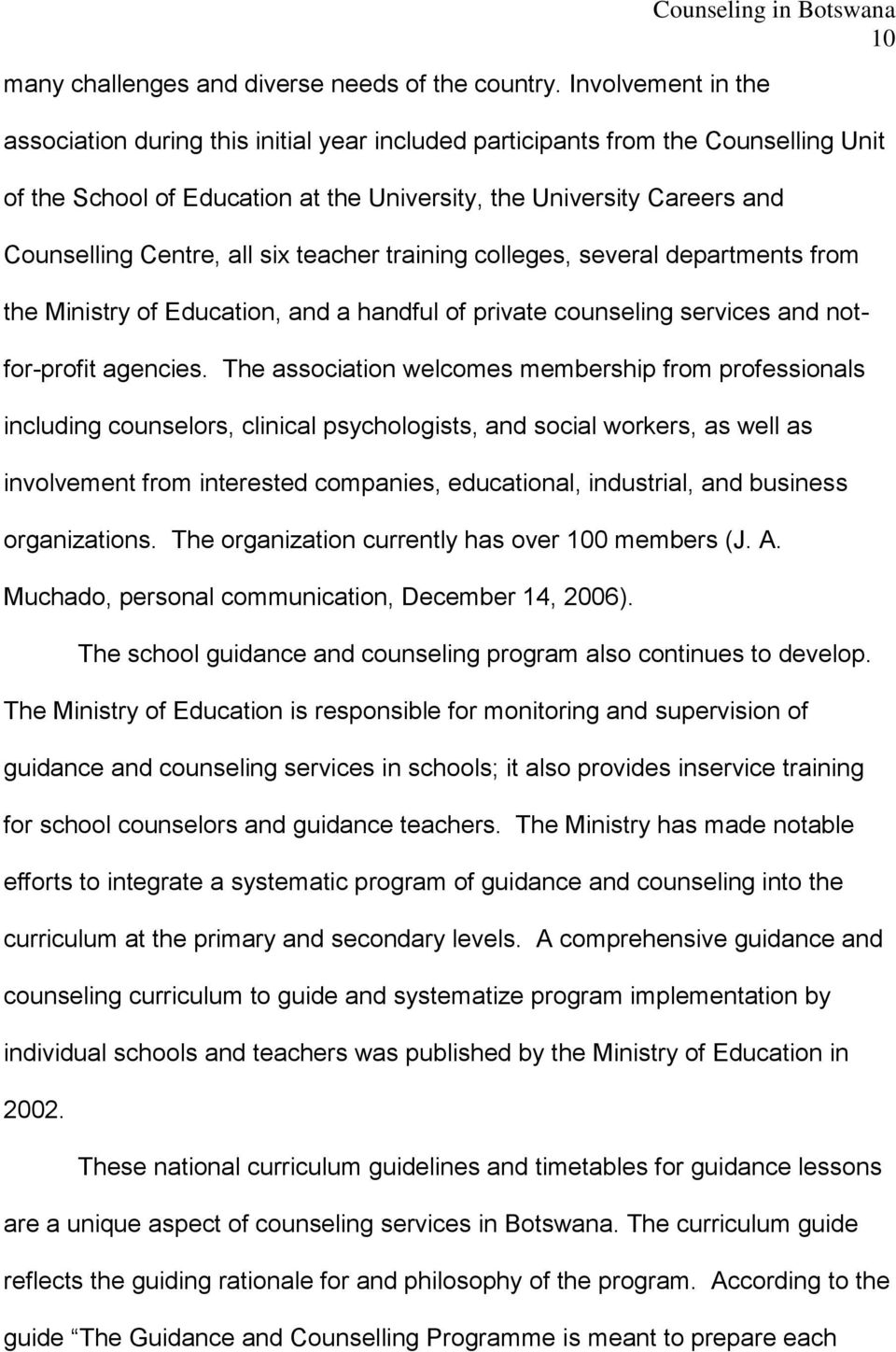 and Counselling Centre, all six teacher training colleges, several departments from the Ministry of Education, and a handful of private counseling services and notfor-profit agencies.