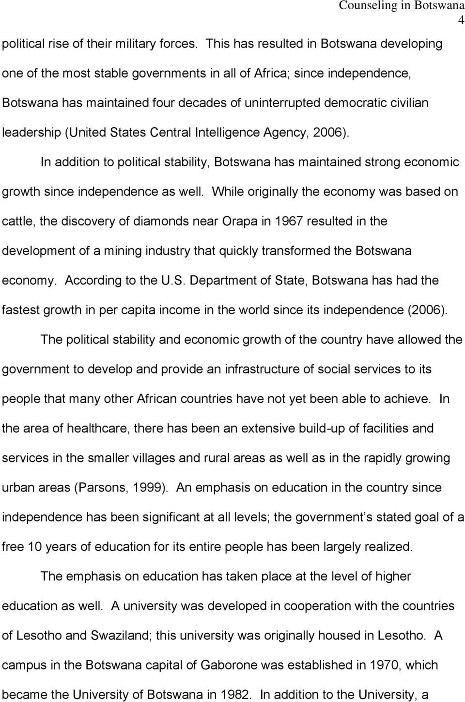 (United States Central Intelligence Agency, 2006). In addition to political stability, Botswana has maintained strong economic growth since independence as well.