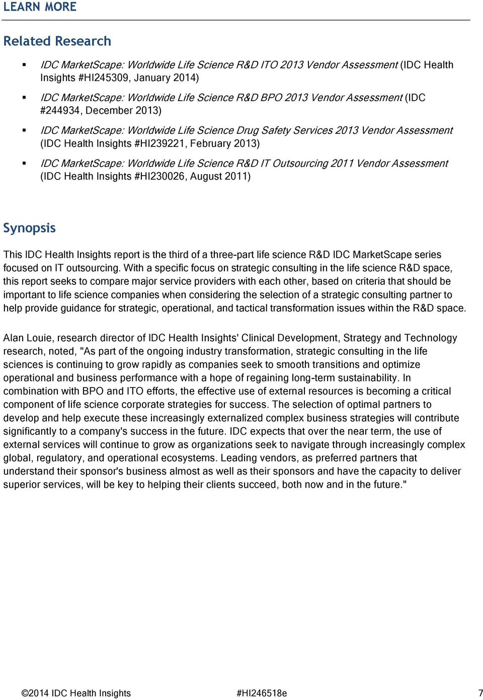 Worldwide Life Science R&D IT Outsourcing 2011 Vendor Assessment (IDC Health Insights #HI230026, August 2011) Synopsis This IDC Health Insights report is the third of a three-part life science R&D