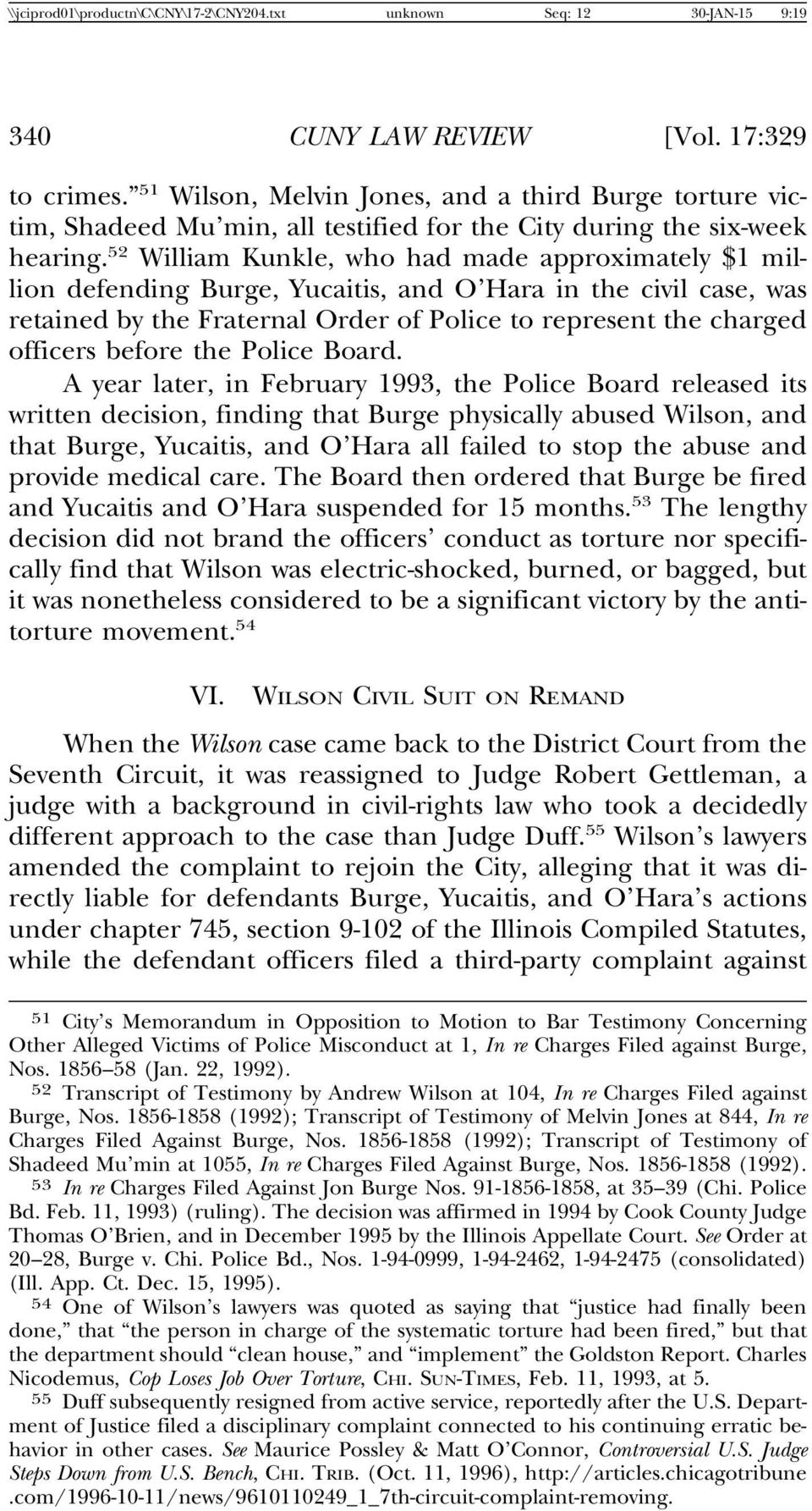 52 William Kunkle, who had made approximately $1 million defending Burge, Yucaitis, and O Hara in the civil case, was retained by the Fraternal Order of Police to represent the charged officers