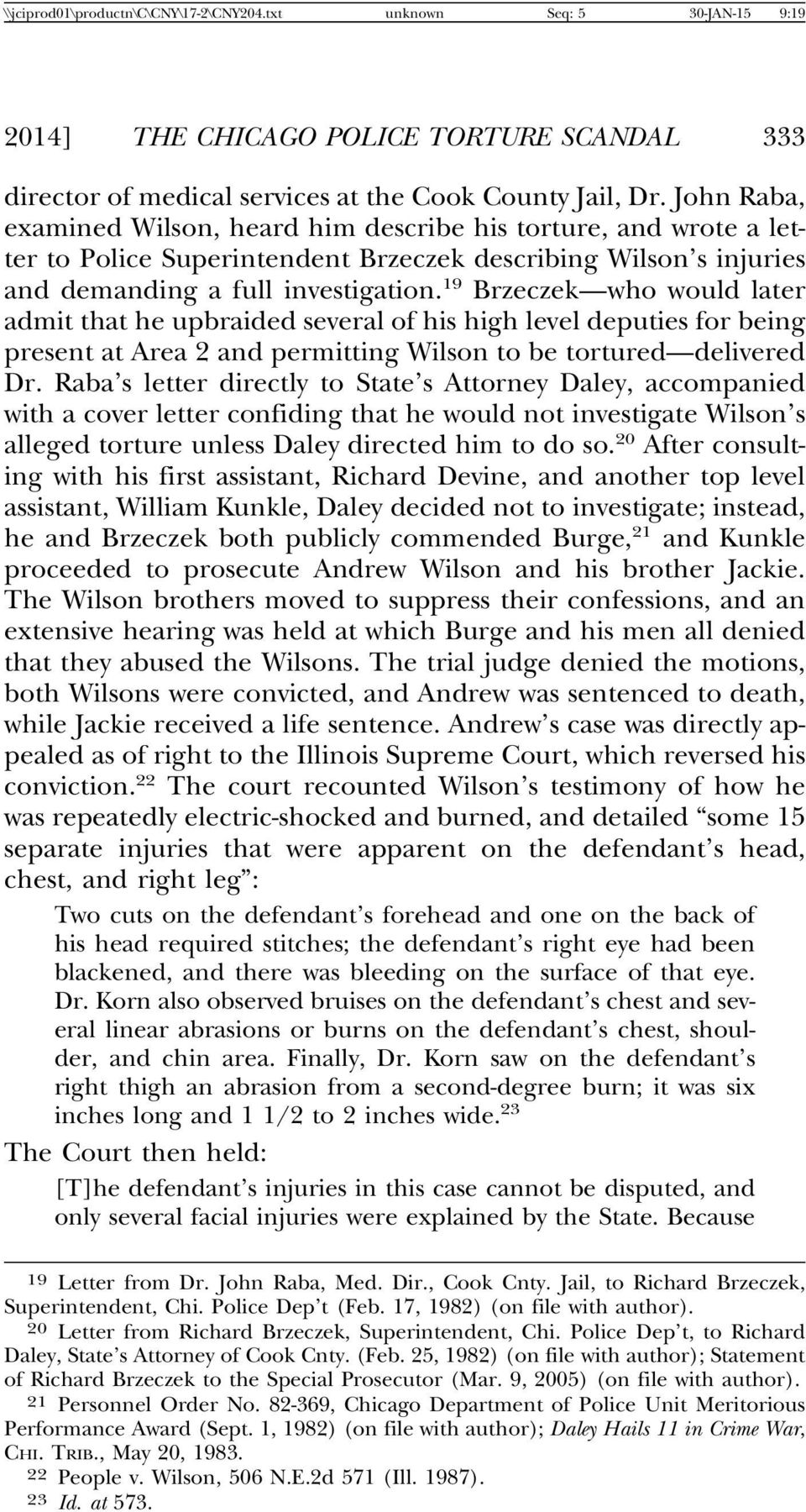 19 Brzeczek who would later admit that he upbraided several of his high level deputies for being present at Area 2 and permitting Wilson to be tortured delivered Dr.